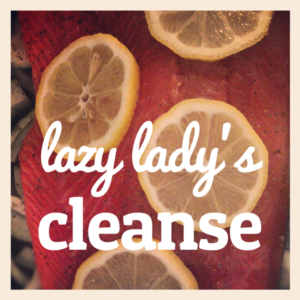 lazy lady's cleanse